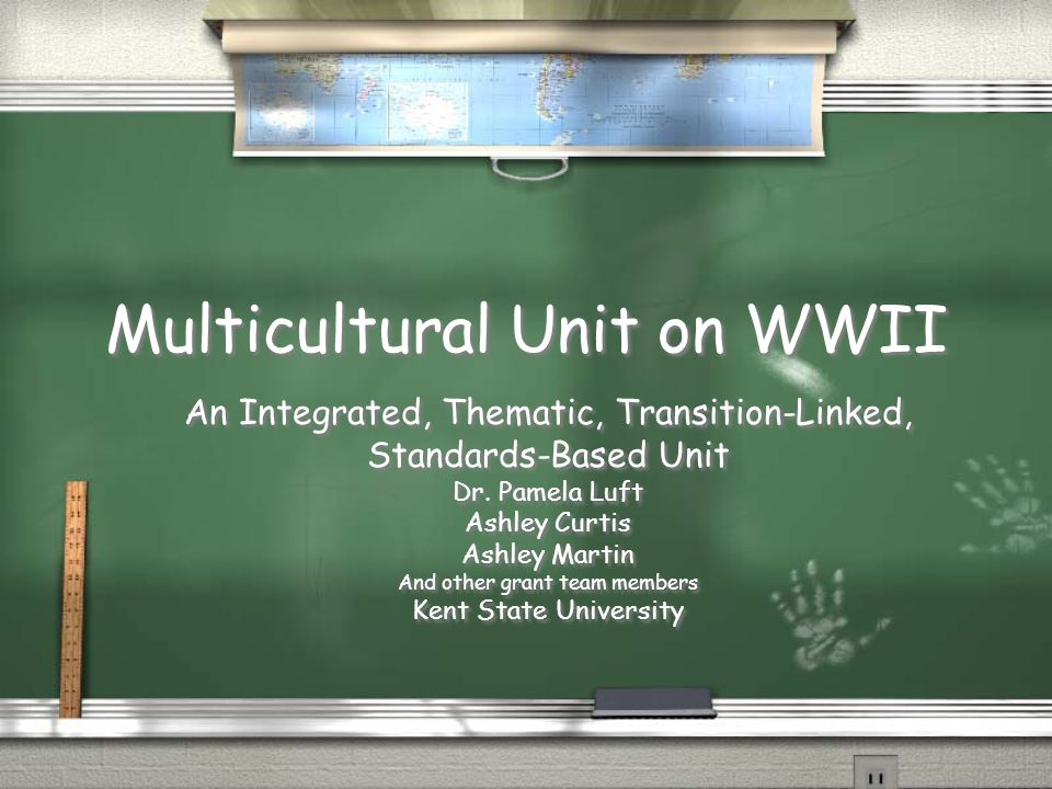 Multicultural Unit on WWII An Integrated, Thematic, Transition-Linked, Standards-Based Unit Dr.