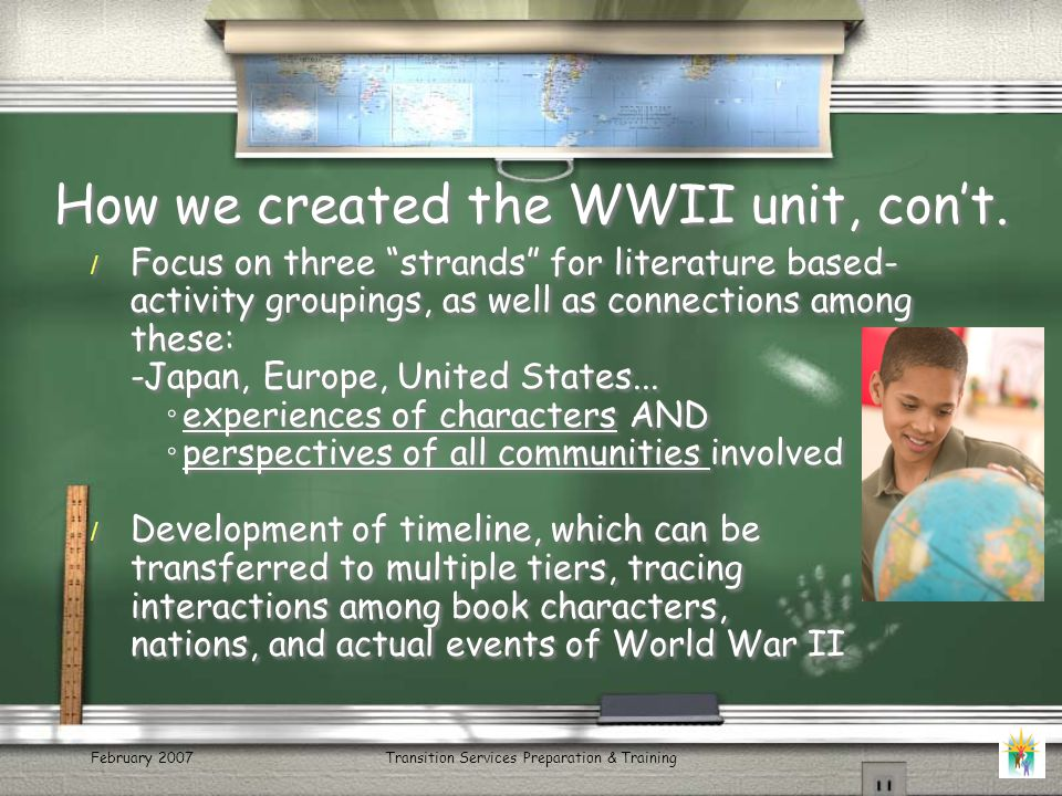 February 2007Transition Services Preparation & Training How we created the WWII unit, con't.