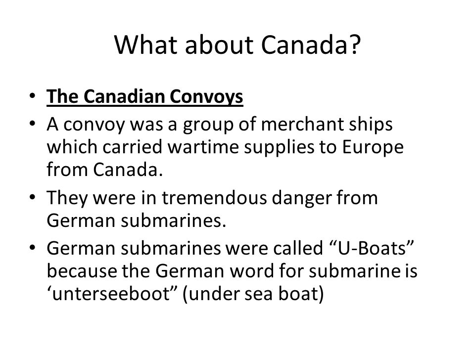 What about Canada? The Canadian Convoys A convoy was a group of merchant ships which carried wartime supplies to Europe from Canada. They were in trem