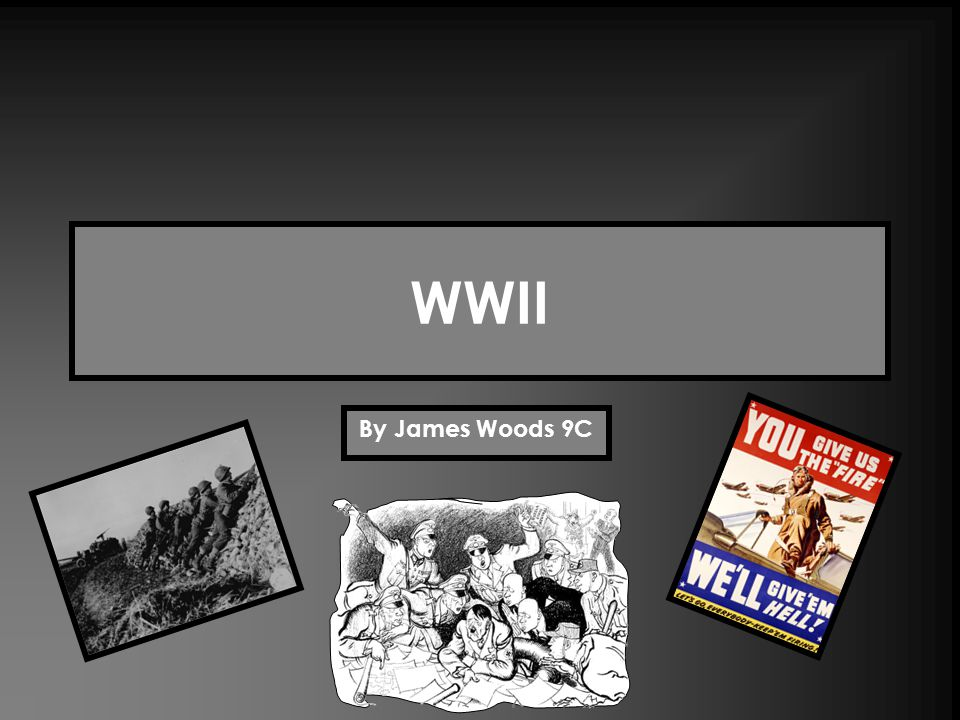 WWII By James Woods 9C