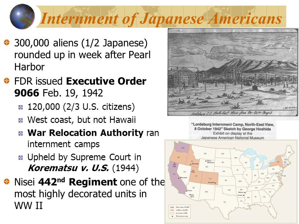 Internment of Japanese Americans 300,000 aliens (1/2 Japanese) rounded up in week after Pearl Harbor FDR issued Executive Order 9066 Feb.