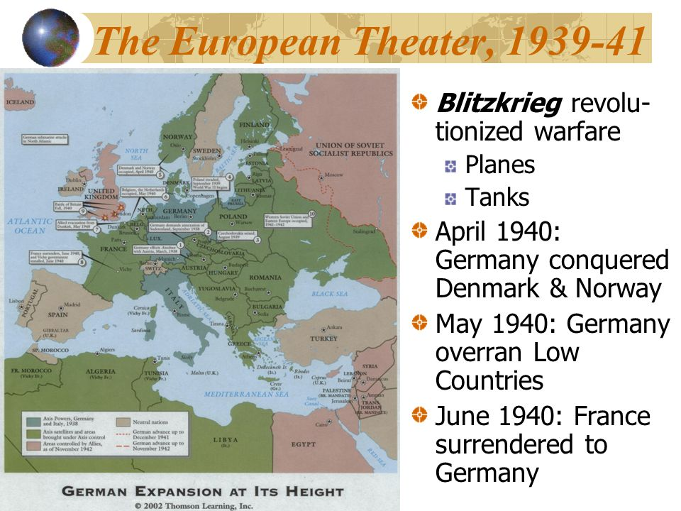 The European Theater, 1939-41 Blitzkrieg revolu- tionized warfare Planes Tanks April 1940: Germany conquered Denmark & Norway May 1940: Germany overran Low Countries June 1940: France surrendered to Germany