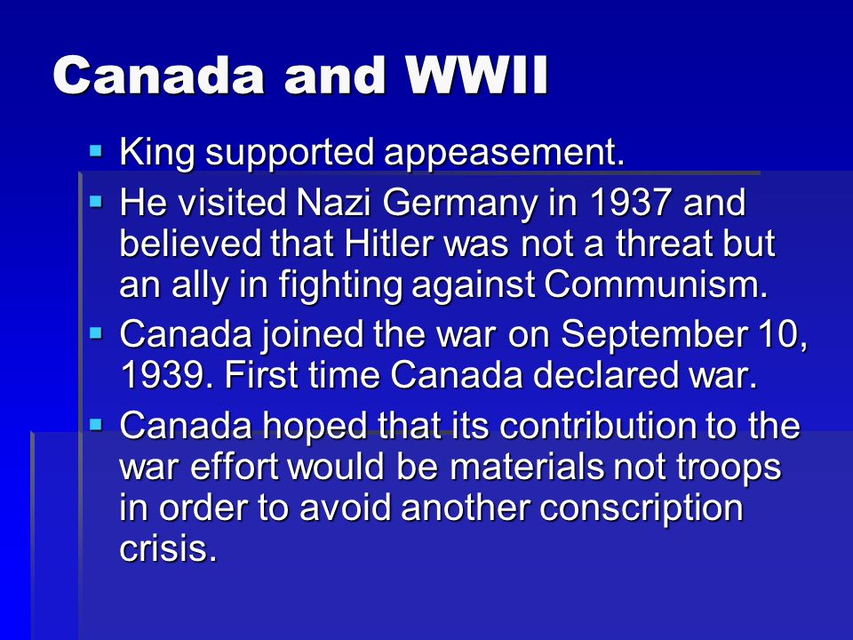 Canada and WWII  King supported appeasement.