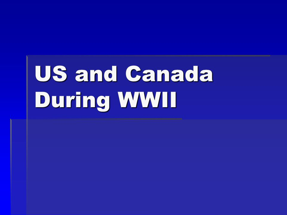 US and Canada During WWII