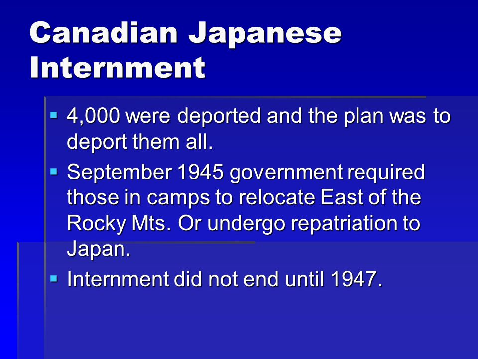 Canadian Japanese Internment  4,000 were deported and the plan was to deport them all.
