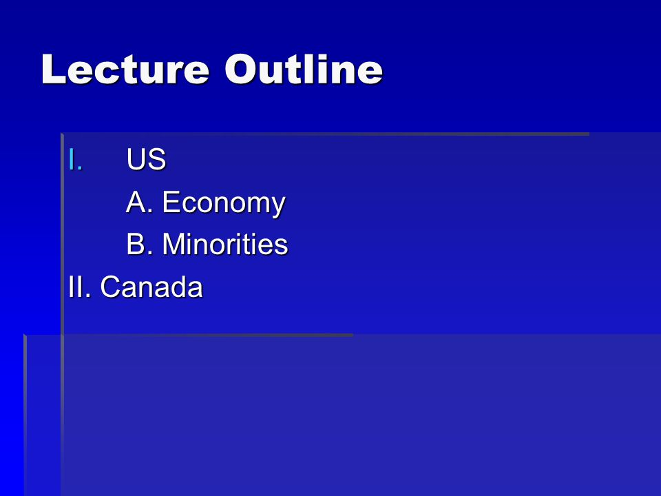 Lecture Outline I.US A. Economy B. Minorities II. Canada