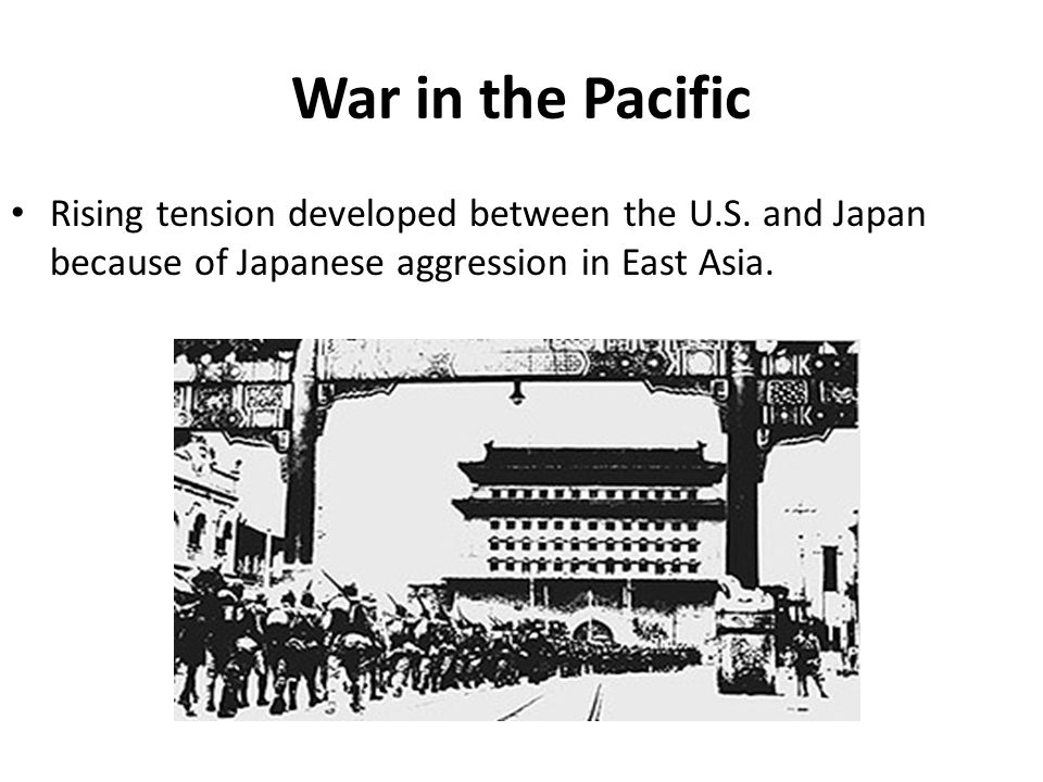War in the Pacific Rising tension developed between the U.S. and Japan because of Japanese aggression in East Asia.