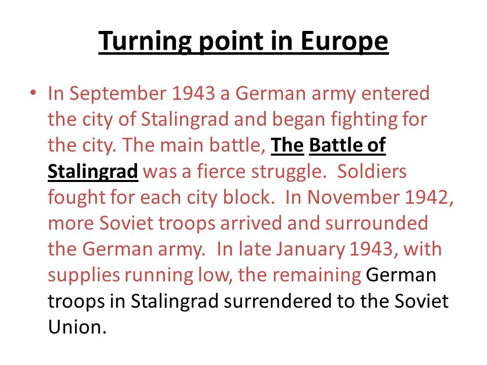 Turning point in Europe In September 1943 a German army entered the city of Stalingrad and began fighting for the city.