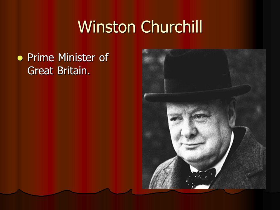 Winston Churchill Prime Minister of Great Britain. Prime Minister of Great Britain.