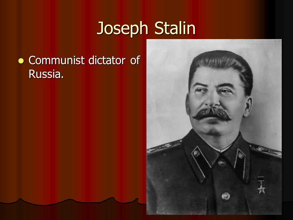 Joseph Stalin Communist dictator of Russia. Communist dictator of Russia.