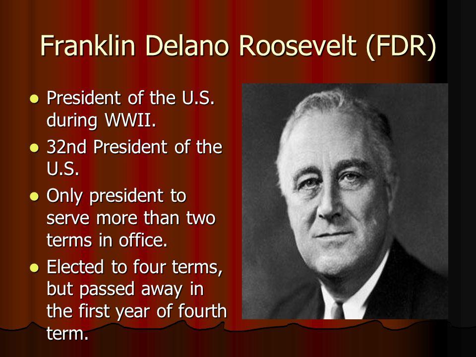Franklin Delano Roosevelt (FDR) President of the U.S. during WWII. President of the U.S. during WWII. 32nd President of the U.S. 32nd President of the