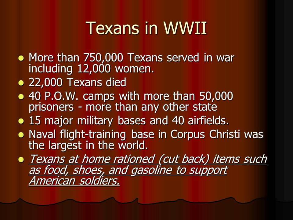 Texans in WWII More than 750,000 Texans served in war including 12,000 women. More than 750,000 Texans served in war including 12,000 women. 22,000 Te