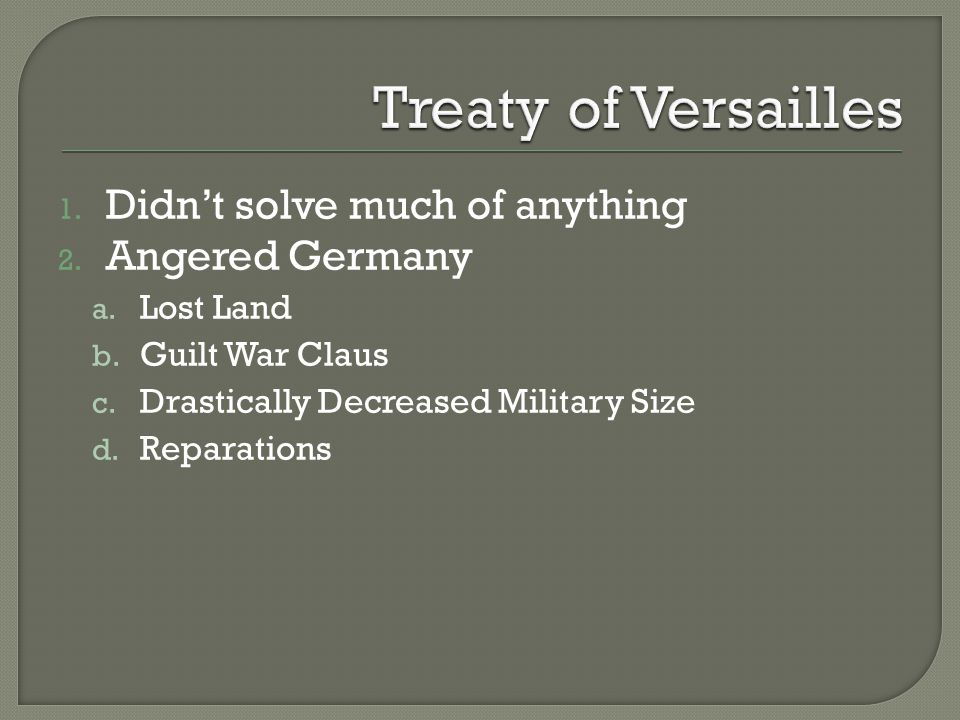 1.Didn't solve much of anything 2. Angered Germany a.