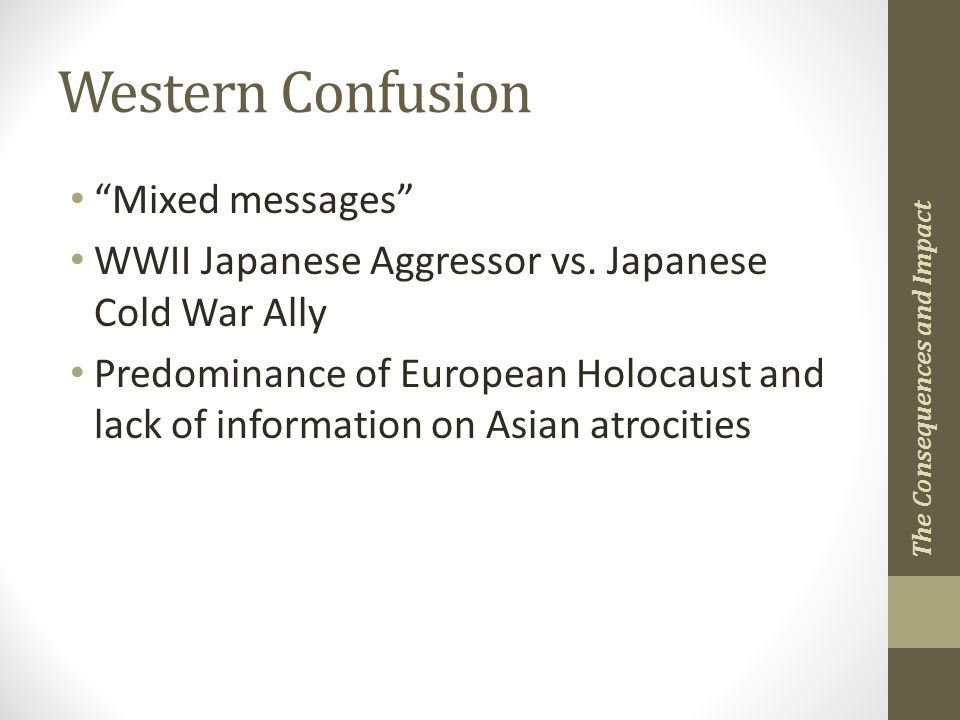Western Confusion Mixed messages WWII Japanese Aggressor vs.