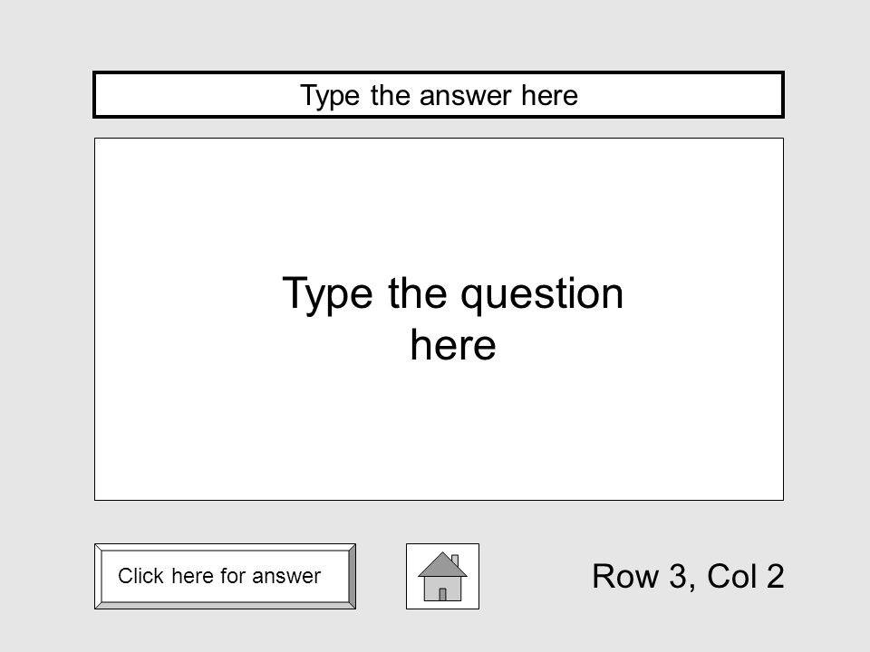 Click here for answer Type the question here Type the answer here Row 3, Col 1
