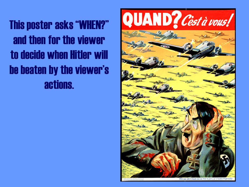 This poster asks WHEN? and then for the viewer to decide when Hitler will be beaten by the viewer's actions.
