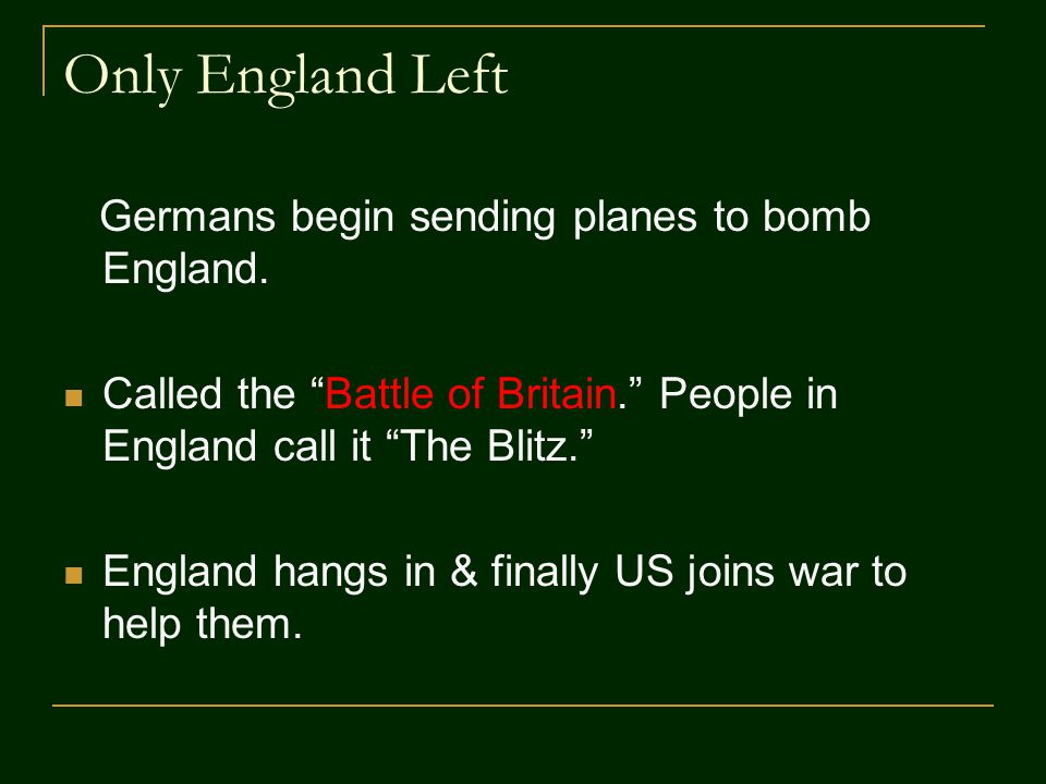Only England Left Germans begin sending planes to bomb England.