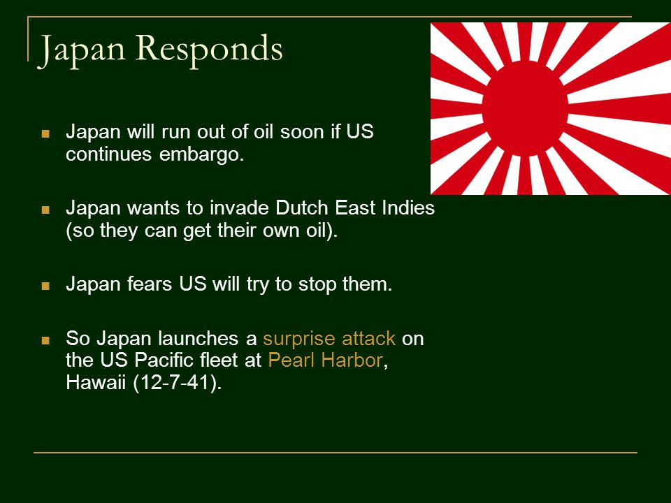 Japan Responds Japan will run out of oil soon if US continues embargo.