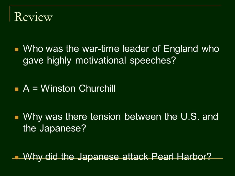 Review Who was the war-time leader of England who gave highly motivational speeches? A = Winston Churchill Why was there tension between the U.S. and