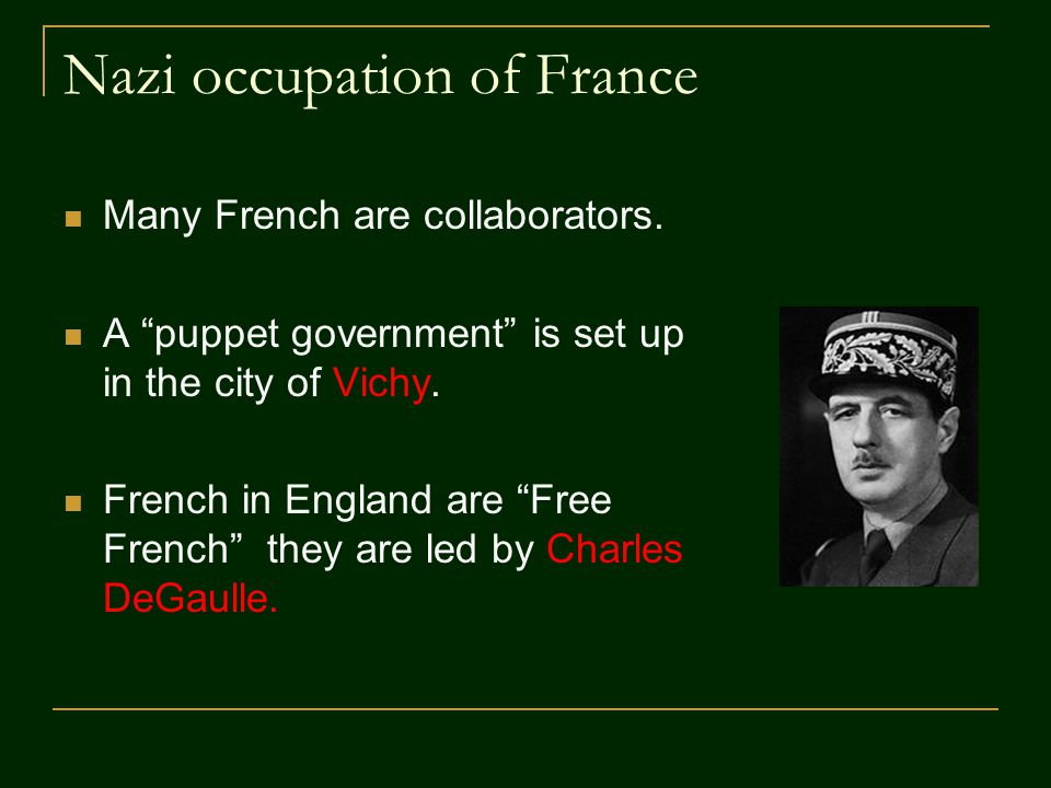 Nazi occupation of France Many French are collaborators.