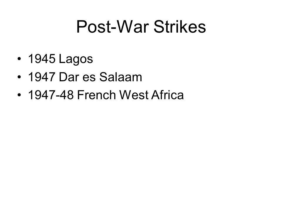 Post-War Strikes 1945 Lagos 1947 Dar es Salaam 1947-48 French West Africa