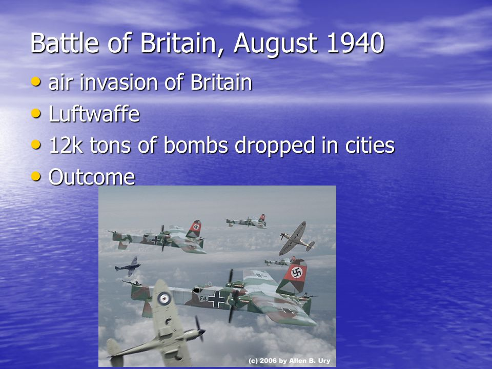 Battle of Britain, August 1940 air invasion of Britain air invasion of Britain Luftwaffe Luftwaffe 12k tons of bombs dropped in cities 12k tons of bom