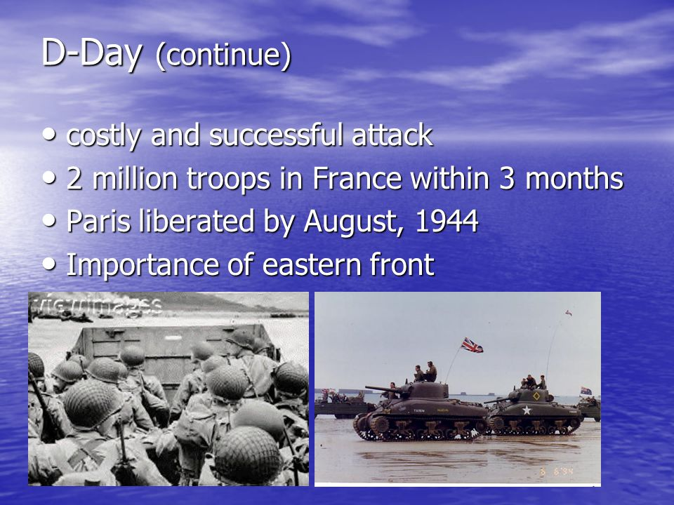 D-Day (continue) costly and successful attack costly and successful attack 2 million troops in France within 3 months 2 million troops in France withi