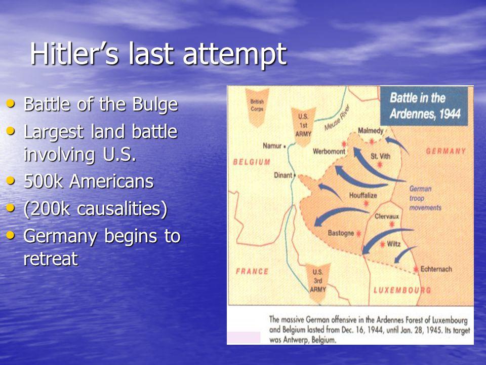 Hitler's last attempt Battle of the Bulge Battle of the Bulge Largest land battle involving U.S.