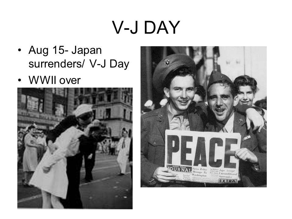 V-J DAY Aug 15- Japan surrenders/ V-J Day WWII over