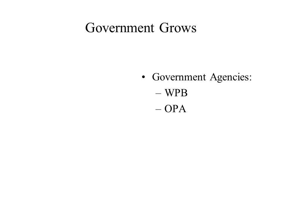Government Grows Government Agencies: –WPB –OPA