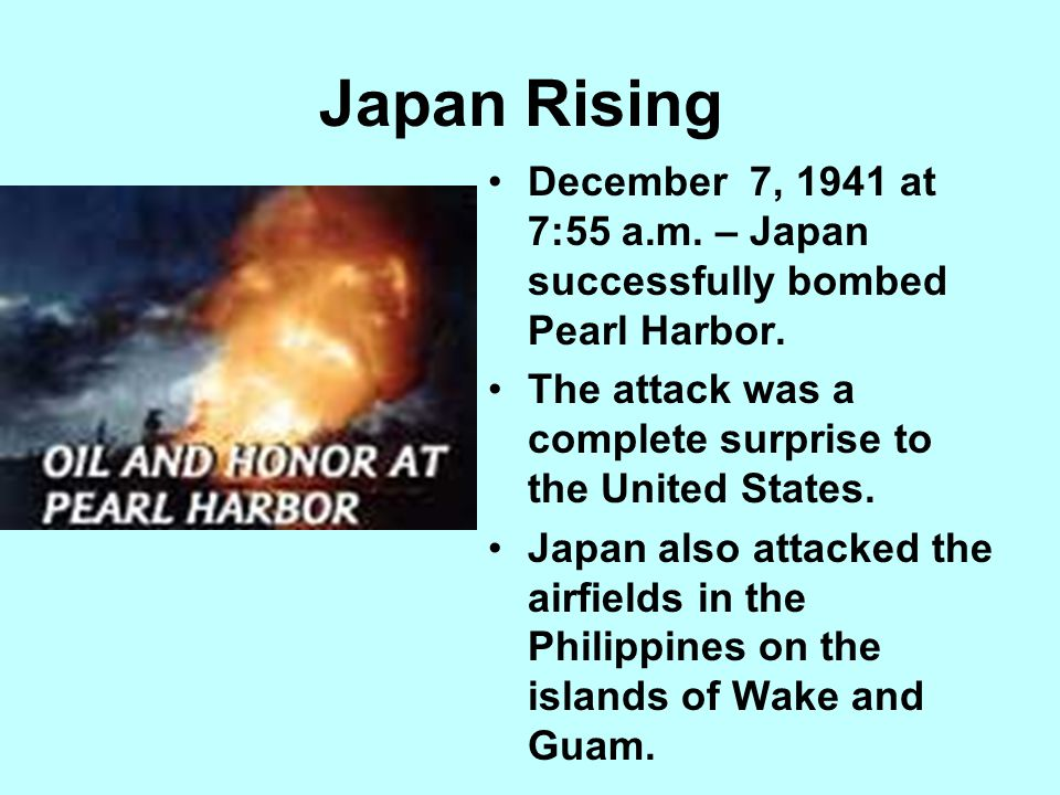Japan Rising December 7, 1941 at 7:55 a.m. – Japan successfully bombed Pearl Harbor.