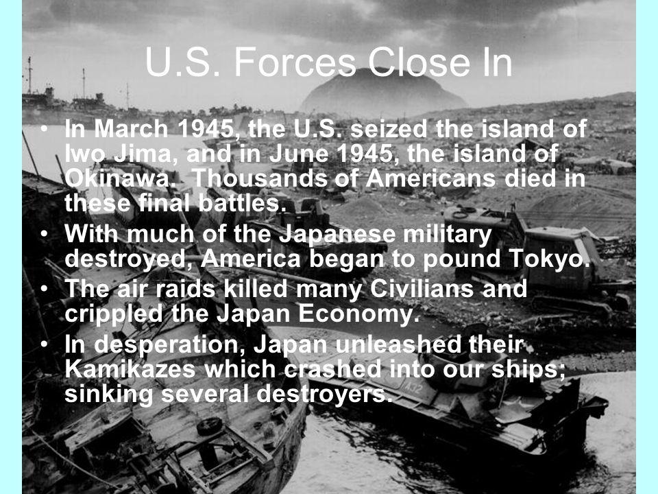 U.S. Forces Close In In March 1945, the U.S.
