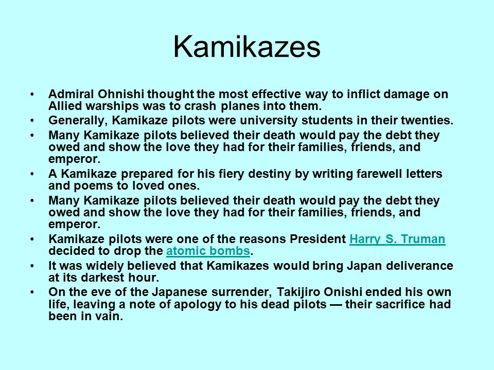 Kamikazes Admiral Ohnishi thought the most effective way to inflict damage on Allied warships was to crash planes into them.