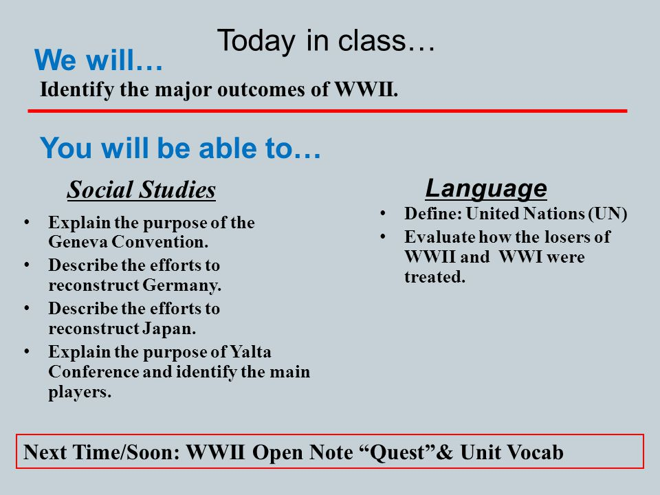 We will… You will be able to… Identify the major outcomes of WWII.
