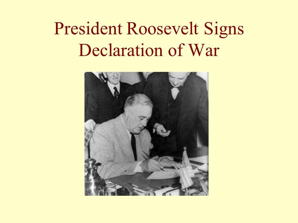 President Roosevelt Signs Declaration of War