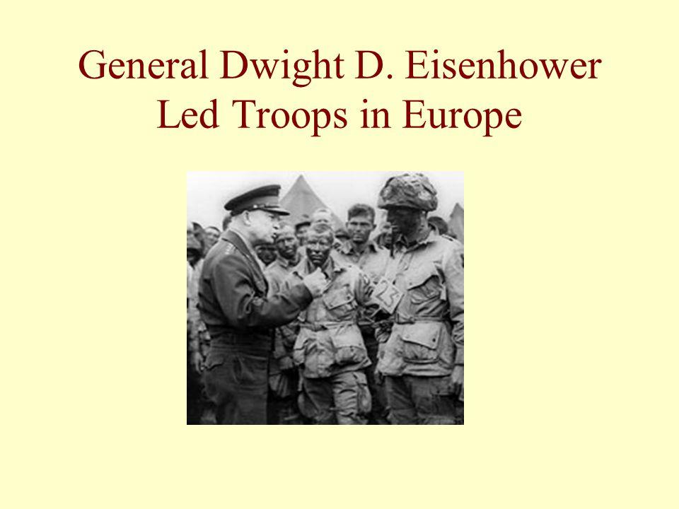 General Dwight D. Eisenhower Led Troops in Europe