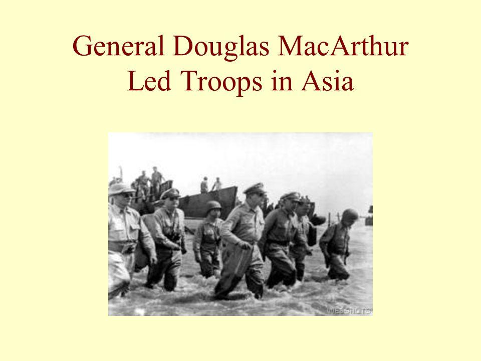 General Douglas MacArthur Led Troops in Asia