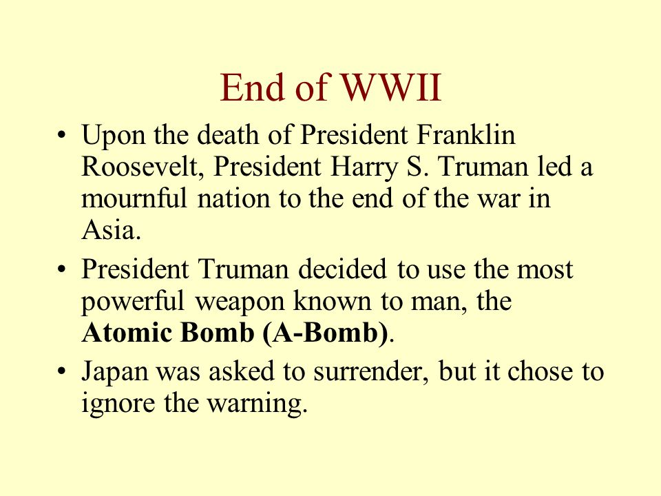 End of WWII Upon the death of President Franklin Roosevelt, President Harry S.