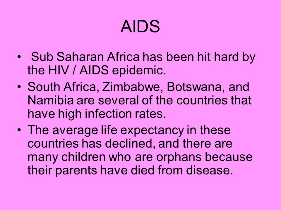 AIDS Sub Saharan Africa has been hit hard by the HIV / AIDS epidemic.