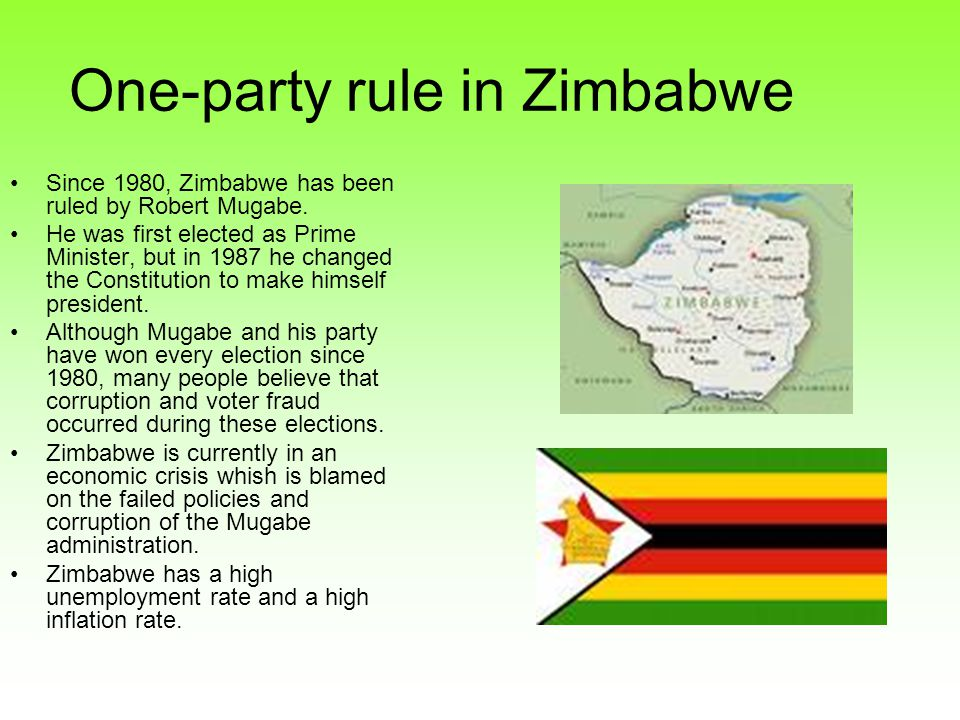 One-party rule in Zimbabwe Since 1980, Zimbabwe has been ruled by Robert Mugabe.