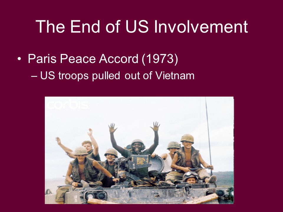 The End of US Involvement Paris Peace Accord (1973) –US troops pulled out of Vietnam
