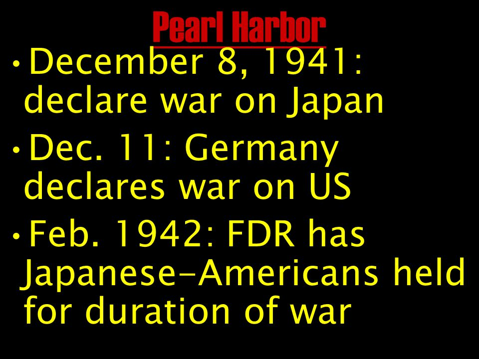 Pearl Harbor December 8, 1941: declare war on Japan Dec.