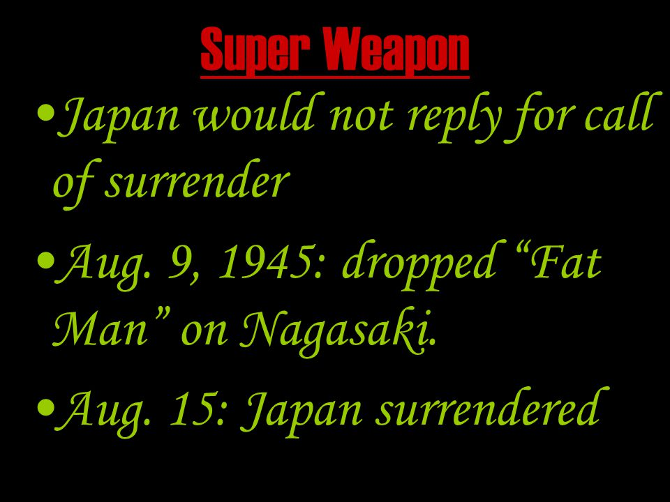 Super Weapon Japan would not reply for call of surrender Aug.