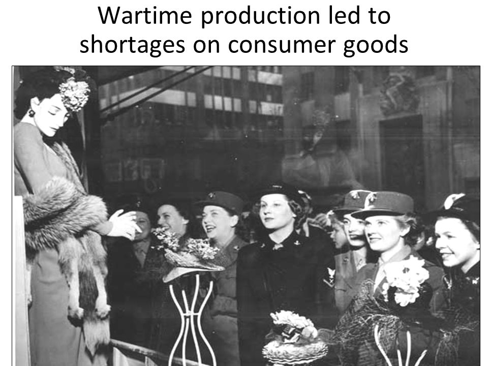 Wartime production led to shortages on consumer goods