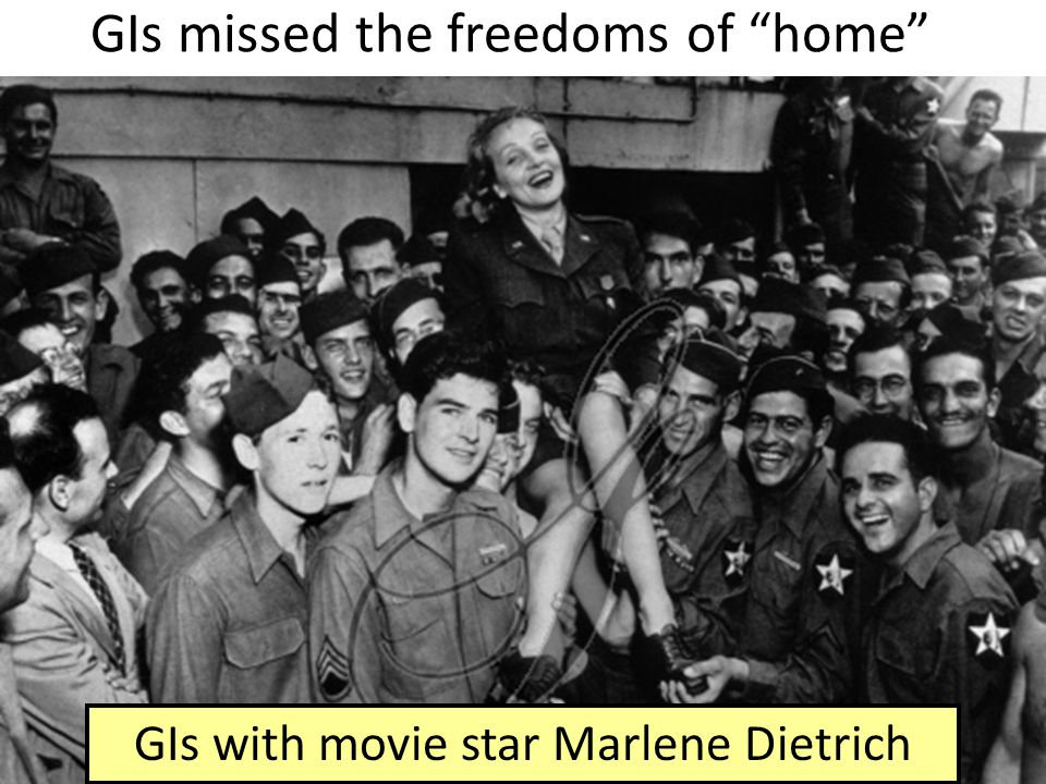GIs missed the freedoms of home GIs with movie star Marlene Dietrich