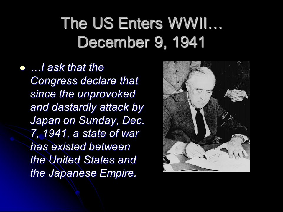 Famous Words by FDR Yesterday, December 7, 1941 - a date which will live in infamy - the United States of America was suddenly and deliberately attacked by naval and air forces of the Empire of Japan.