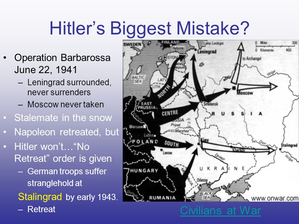Hitler's Biggest Mistake? Operation Barbarossa June 22, 1941 –Leningrad surrounded, never surrenders –Moscow never taken Stalemate in the snow Napoleo