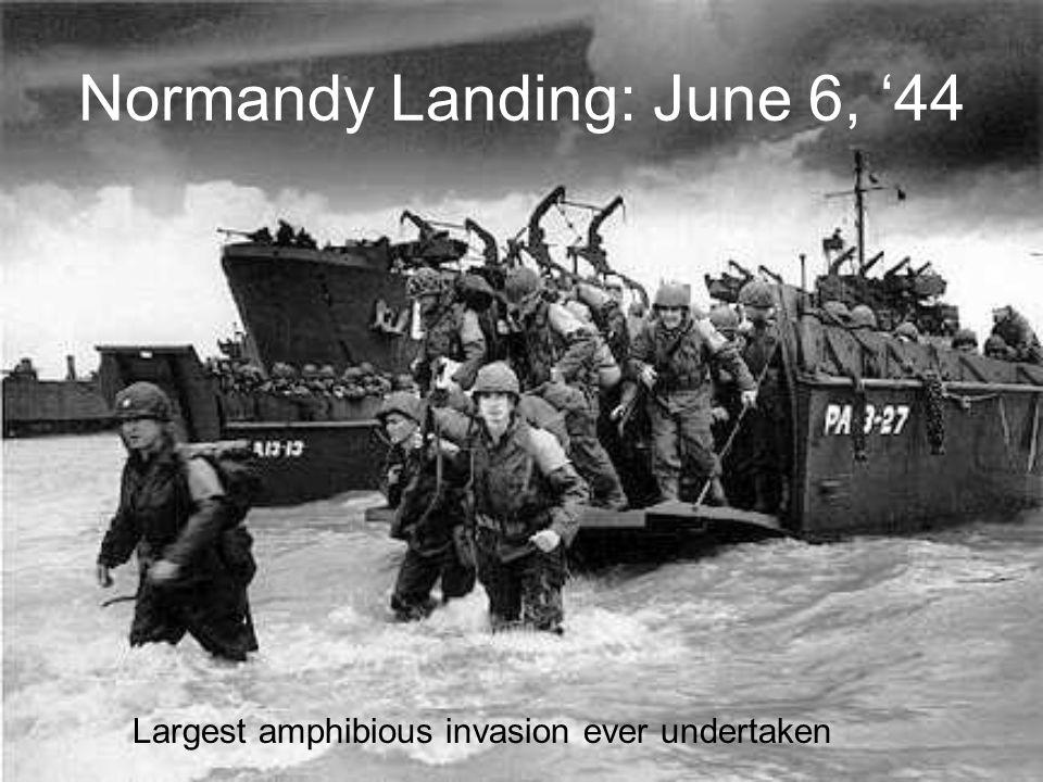 Normandy Landing: June 6, '44 Largest amphibious invasion ever undertaken