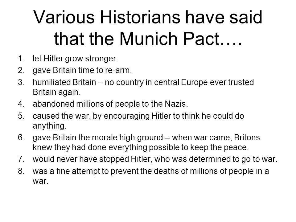 Various Historians have said that the Munich Pact….