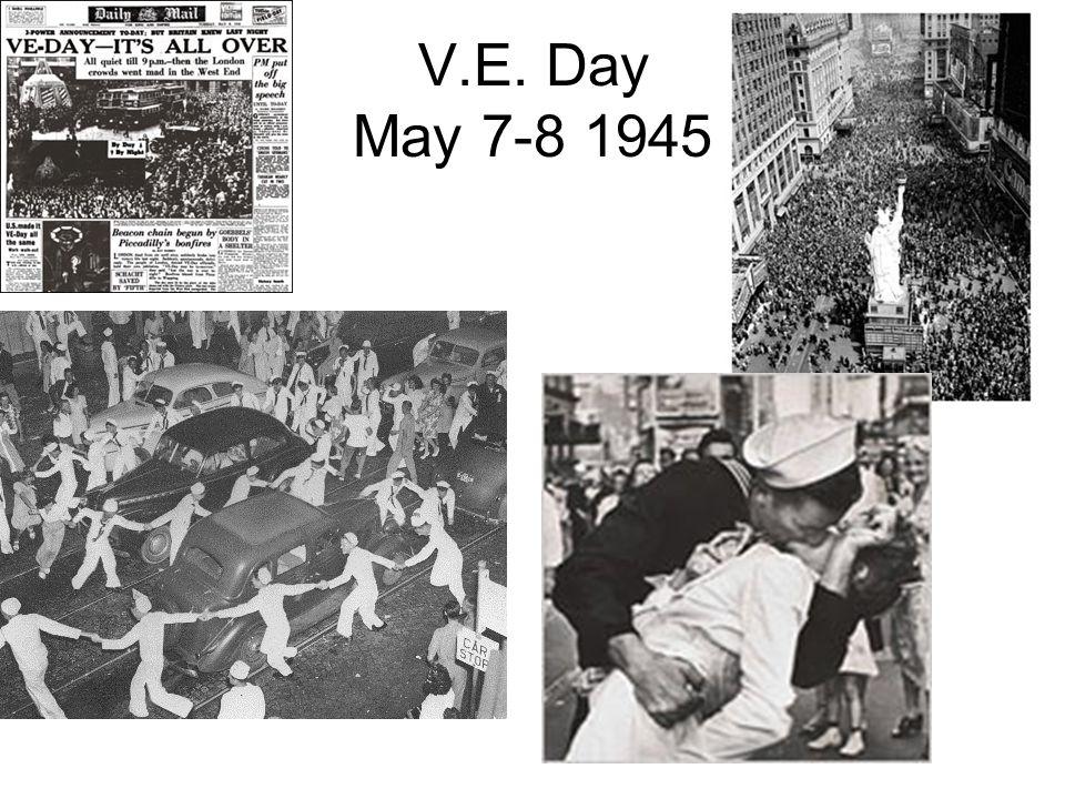 V.E. Day May 7-8 1945